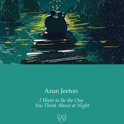 Arun Jeetoo - I Want to Be the One You Think About At Night, Waterloo