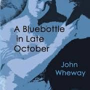 John Wheway - A Blubottle in Late October, VPress