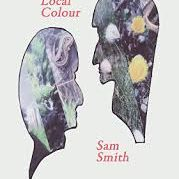 Local Colour - Sam Smith, Indigo Dreams