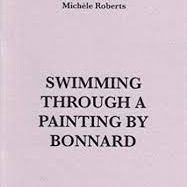 Michele Roberts - Swimming Through a Painting by Bonnard, Rack Press