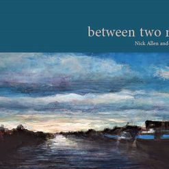 Nick Allen and Myles Linley -poetry and art -between two rivers, Maytr