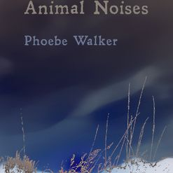 Pheobe Walker - Animal Noises, Green Bottle Press